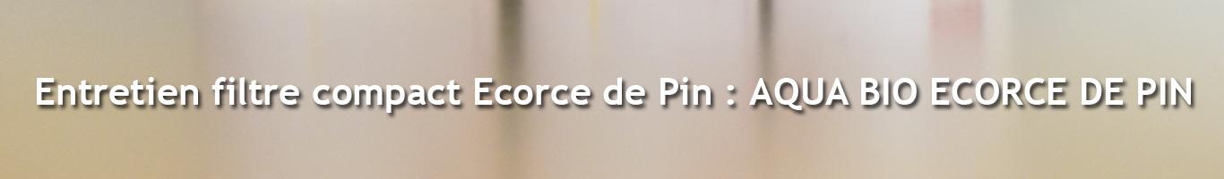 Entretien filtre compact Ecorce de Pin : AQUA BIO ECORCE DE PIN